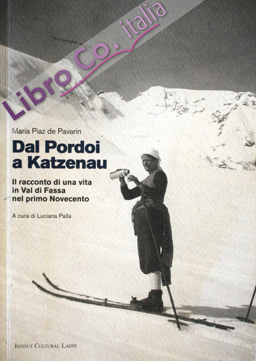 Dal Pordoi a Katzenau. Il racconto di una vita in Val di Fassa nel primo Novecento. Con CD Audio