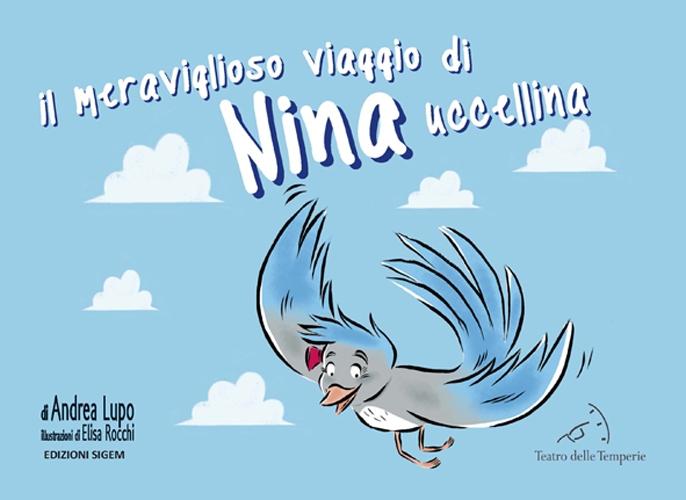 Il meraviglioso viaggio di Nina Uccellina. Ediz. illustrata