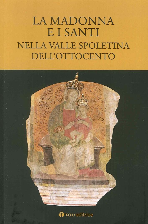 La Madonna e i Santi. Nella Valle Spoletina dell'Ottocento