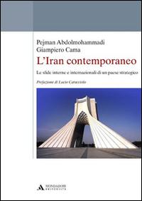 L'Iran contemporaneo. Le sfide interne e internazionali di un paese strategico