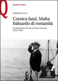 Corsica fatal, Malta baluardo di romanità. L'irredentismo fascista nel mare nostrum (1922-1942)