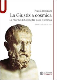 La giustizia cosmica. Le riforme di Solone fra polis e kosmos