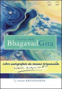 L'essenza della Bhagavad Gita. Commentata da Paramhansa yogananda nei ricordi del suo discepolo Swami Kriyananda. Con DVD