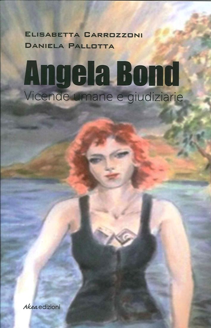 Angela Bond. Vicende umane e giudiziarie