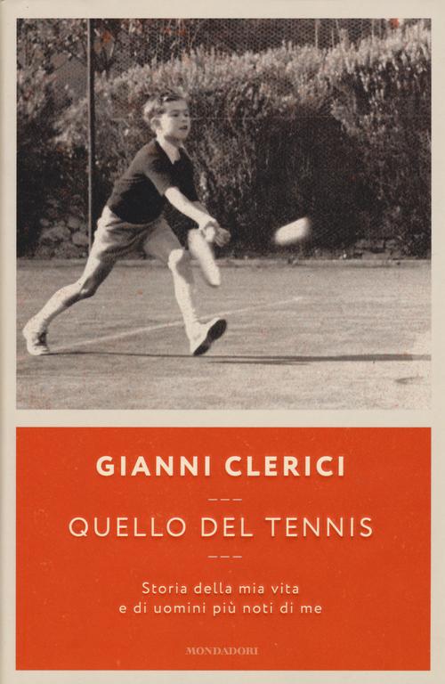 Quello del tennis. Storia della mia vita e di uomini più noti di me