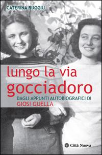 Lungo la via Gocciadoro. Dagli appunti autobiografici di Giosi Guella