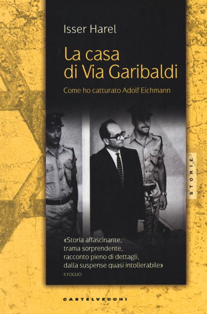 La casa di via Garibaldi. Come ho catturato Adolf Eichmann