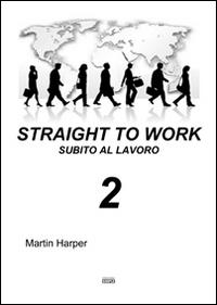 Straight to workSubito al lavoro. Vol. 2