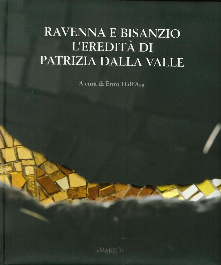 Ravenna e Bisanzio. L'eredità di Patrizia Dalla Valle. [Edizione Italiana e Inglese]
