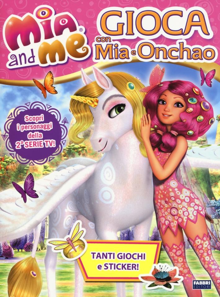 Gioca con Mia e Onchao. Mia and me. Con adesivi
