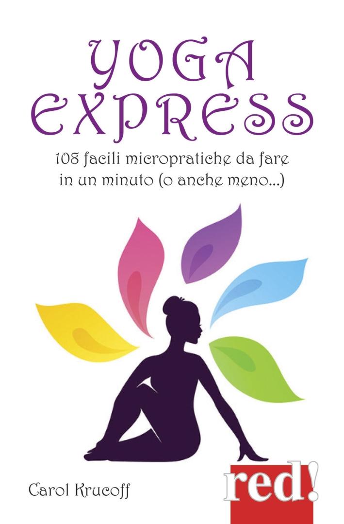 Yoga express. 108 facili micropratiche da fare in un minuto (o anche mno)