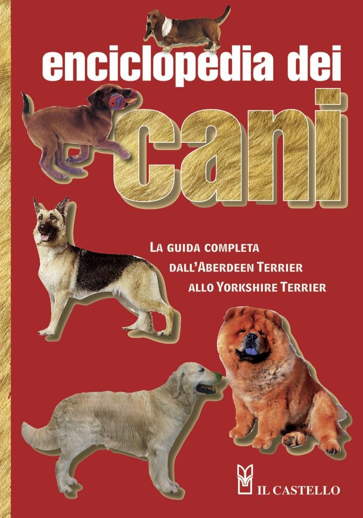 Enciclopedia dei cani. La guìda completa dall'Aberdeen Terrier allo Yorkshire Terrier. Ediz. illustrata