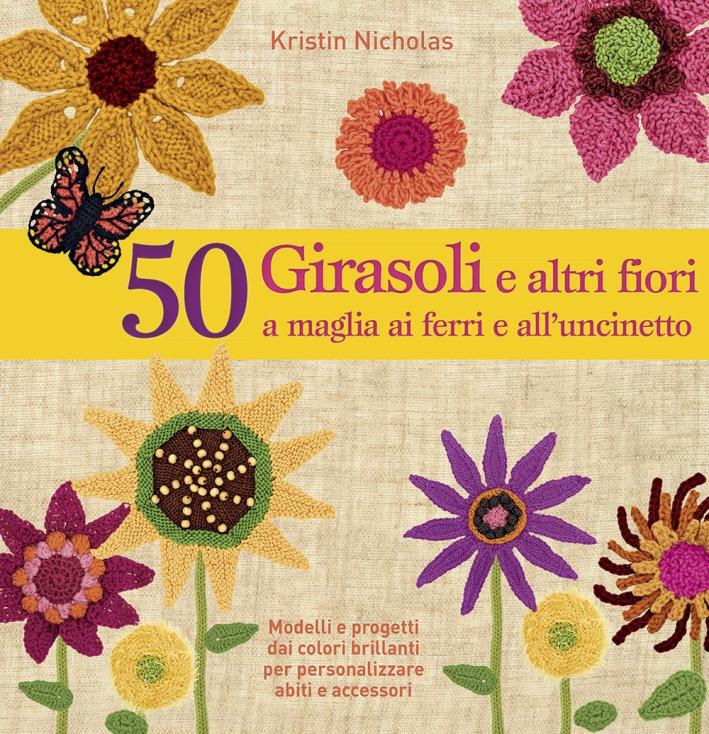 50 girasoli e altri fiori a maglia ai ferri e all'uncinetto. Ediz. illustrata