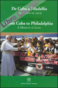 De Cuba a Filadelfia-From Cuba to Philadelphia. Una mision de amor-A mission of love. Ediz. multilingue