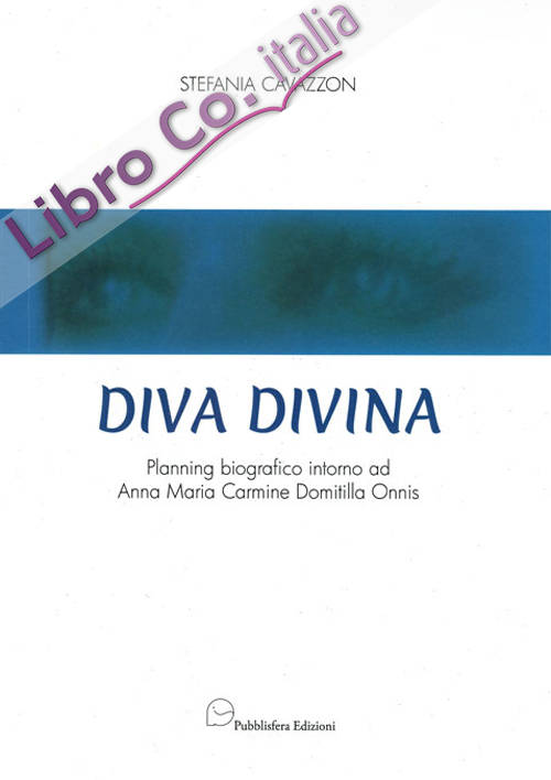 Diva Divina. Planning biografico intorno ad Anna Maria Carmine Domitilla Onnis