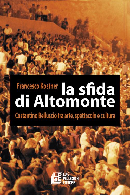 La sfida di Altomonte. Costantino Belluscio tra arte, spettacolo e cultura