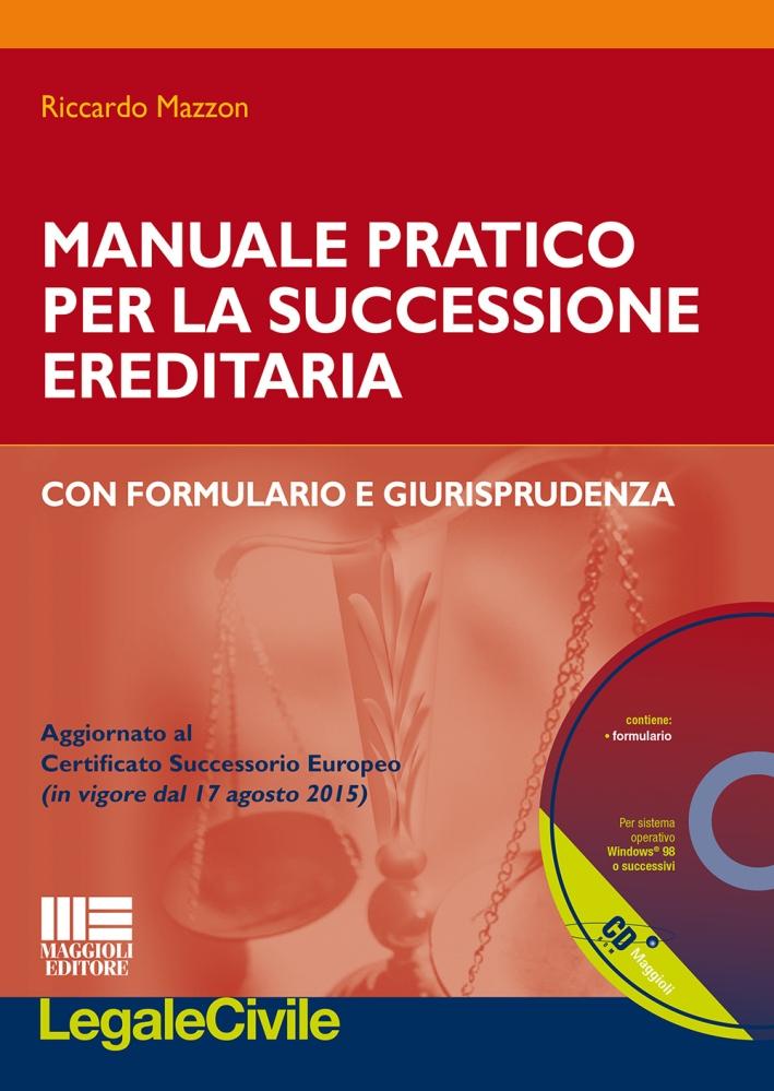 Manuale pratico pr la successione ereditaria con formulario e giurisprudenza. Con CD-ROM.