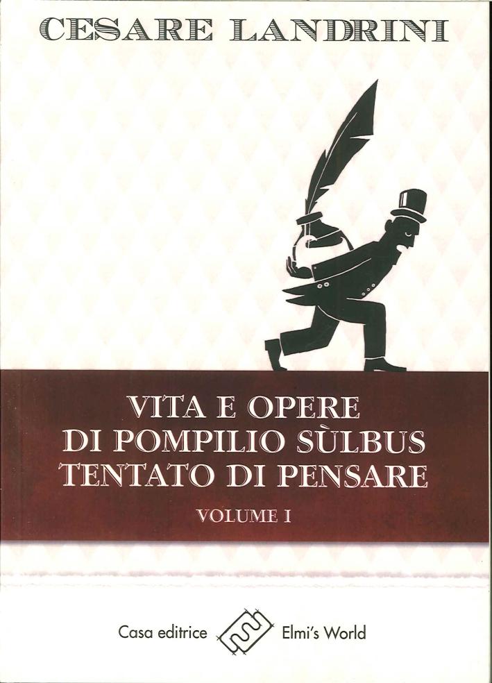 Vita e opere di Pompilio Sùlbus. Tentato di pensare. Vol. 1