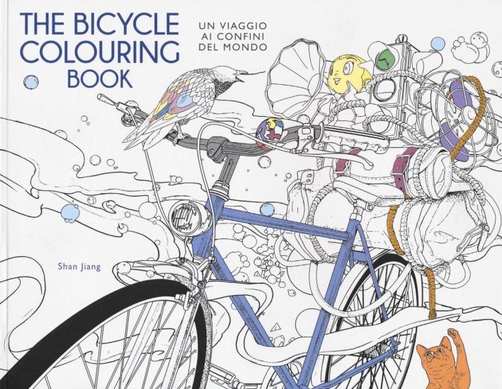 The bicycle colouring book. Un viaggio ai confini del mondo