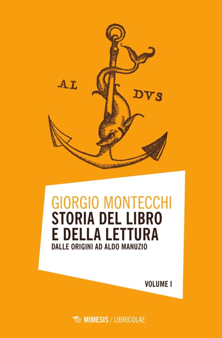 Storia del Libro e della Lettura. Vol. 1: dalle Origini ad Aldo Manuzio