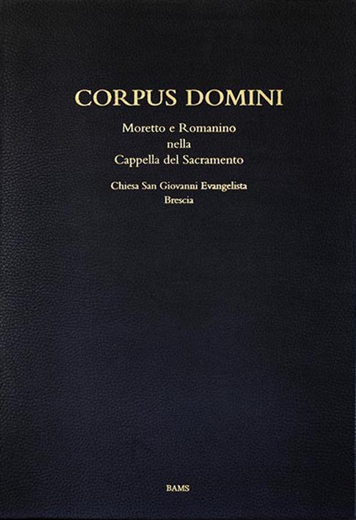 Corpus domini. Moretto e Romanino nella Cappella del Sacramento. Chiesa San Giovanni Evangelista, Brescia.