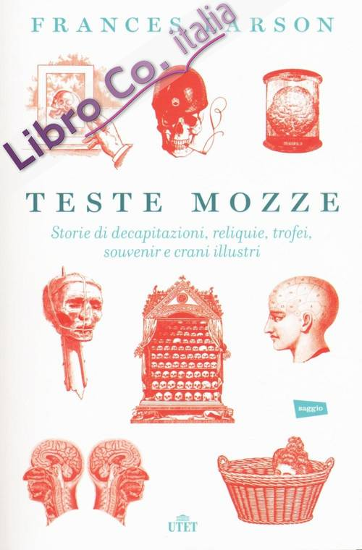 Teste mozze. Storie di decapitazioni, reliquie, trofei, souvenir e crani illustri. Con e-book.