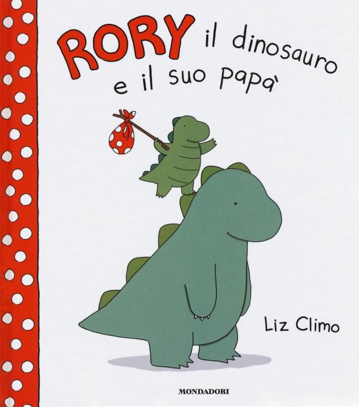 Rory il dinosauro e il suo papà. Ediz. illustrata
