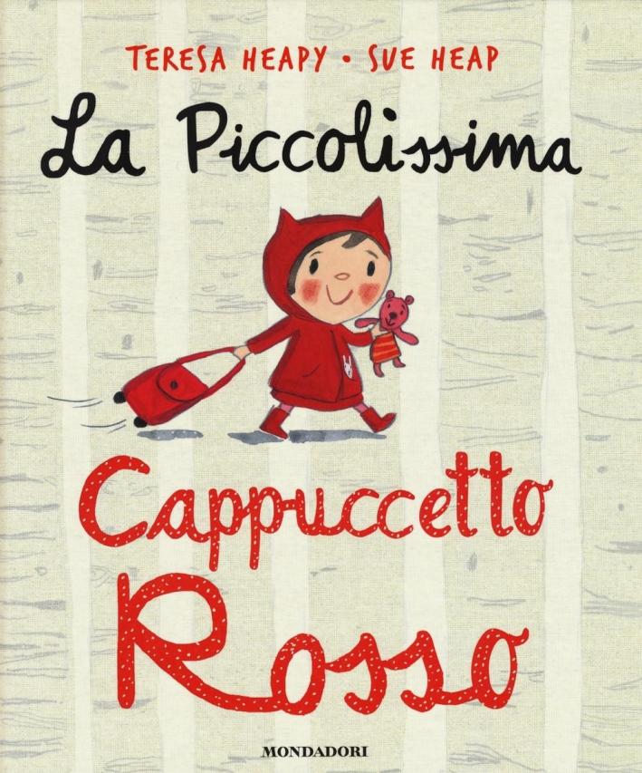 La piccolissima Cappuccetto Rosso. Ediz. illustrata
