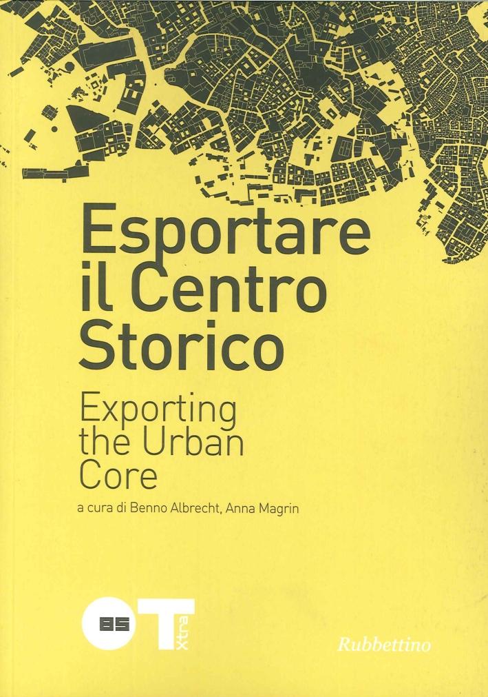 Esportare il Centro Storico. Exporting the Urban Core