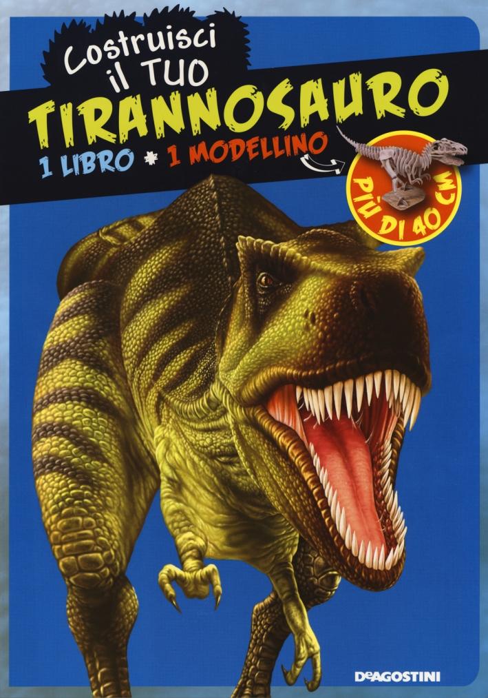 Costruisci il tuo tirannosauro. Ediz. illustrata. Con gadget