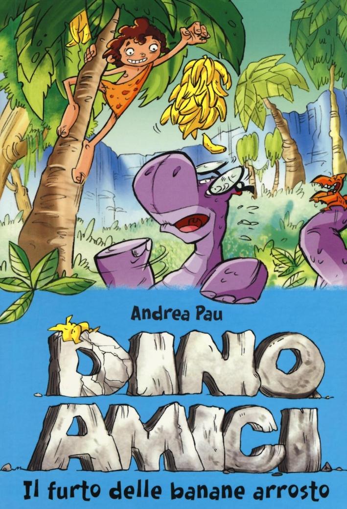 Il furto delle banane arrosto. Dinoamici. Vol. 2