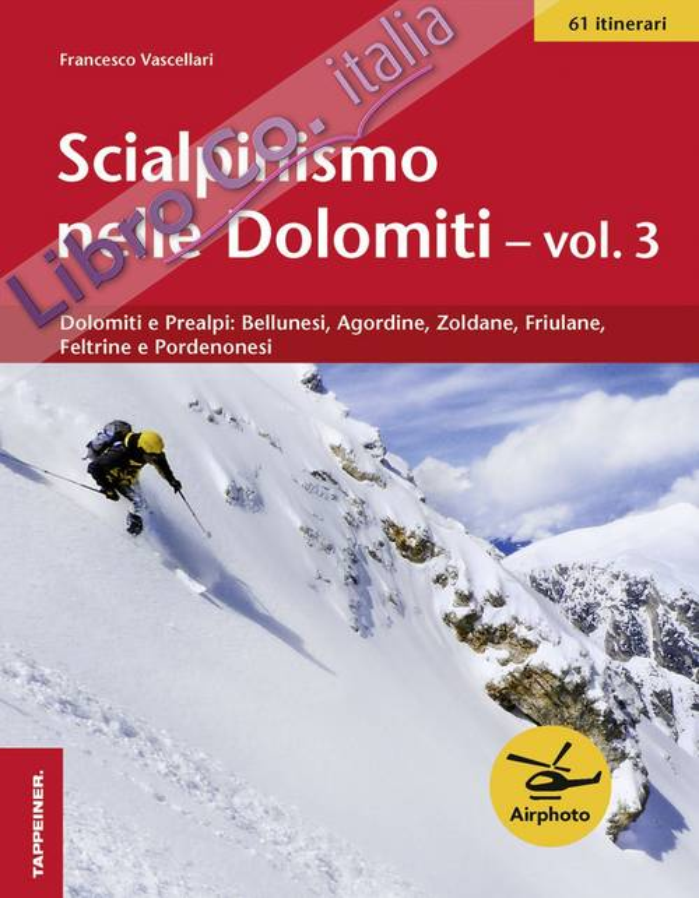Scialpinismo nelle Dolomiti. Vol. 3: Dolomiti e prealpi: bellunesi, agordine, zoldane, friulane, feltrine e pordenonesi