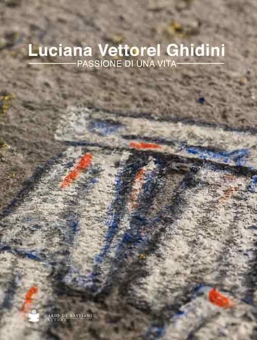 Luciana Vettorel Ghidini. Passione di una vita