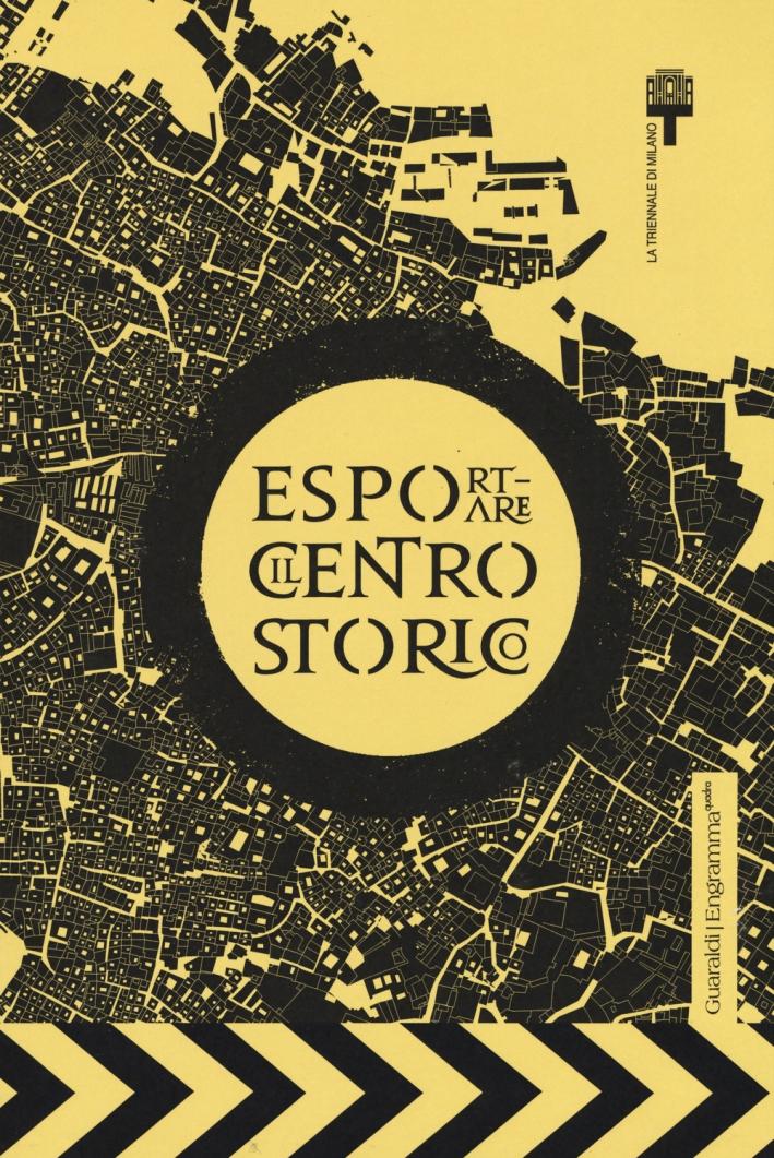 Esportare il centro storico. Catalogo della mostra (Brescia, 11 settembre-11 dicembre 2015). Ediz. multilingue