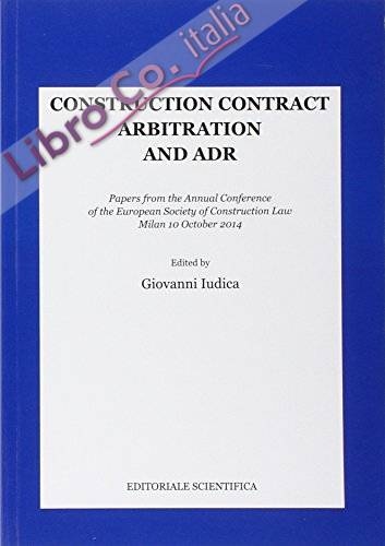 Construction contract arbitration and ADR. Papers from the Annual Conference of the European Society of Construction Law