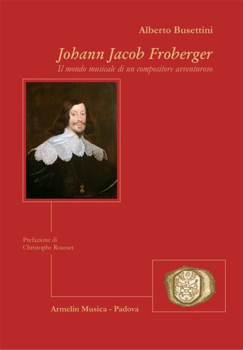 Johann Jacob Froberger. Il mondo musicale di un compositore avventuroso