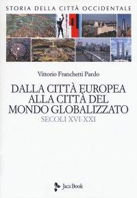 Storia della città occidentale. Vol. 2. Dalla città europea alla città del mondo globalizzato. Secoli XVI-XXI