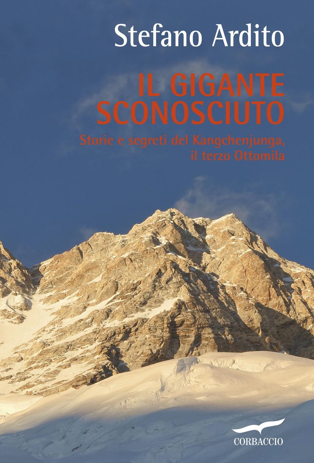 Il gigante sconosciuto. Storie e segreti del Kangchenjunga, il terzo Ottomila.