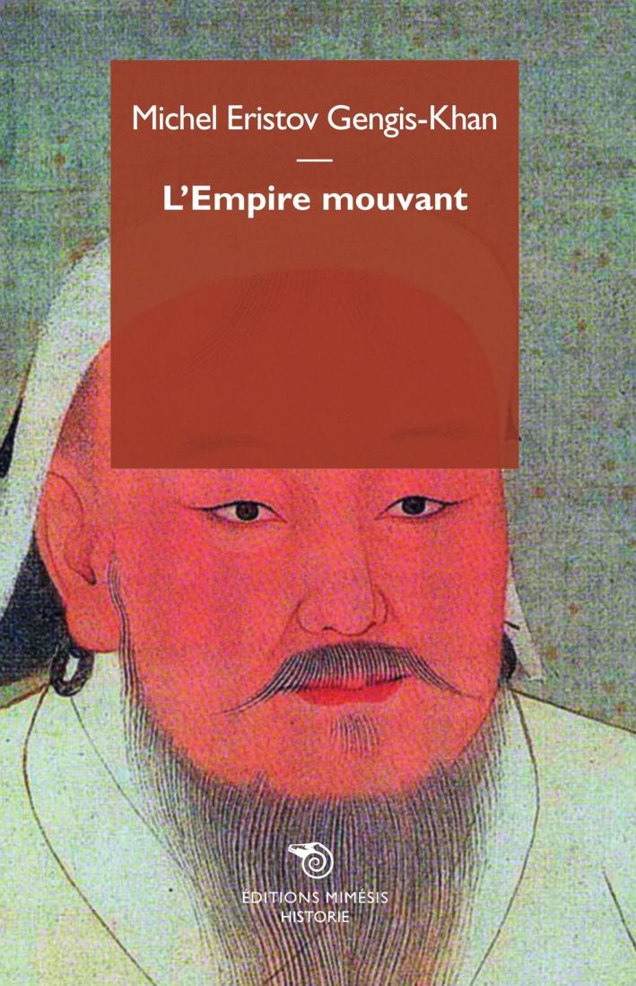 Gengis Khan. L'Empire Mouvant.