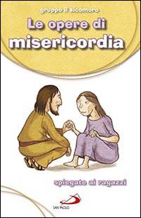 Le Opere di misericordia. Spiegate ai ragazzi
