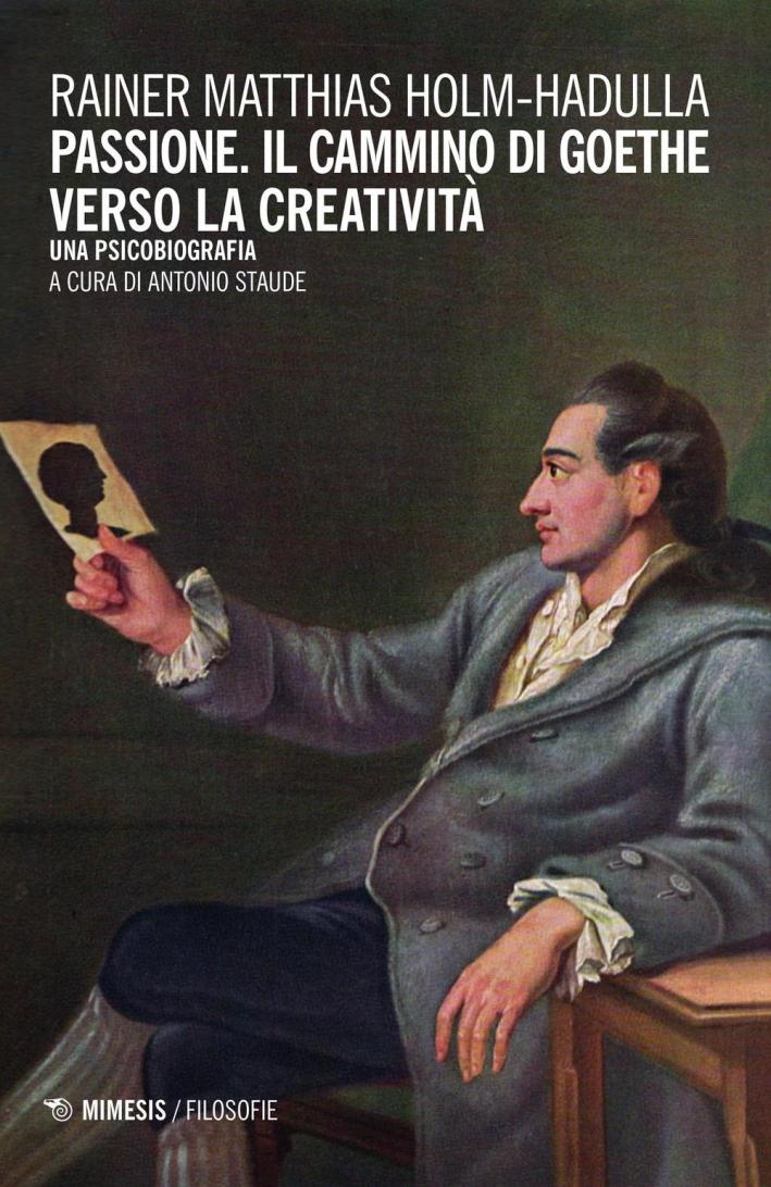 Passione, il cammino di Goethe verso la creatività. Una psicobiografia.