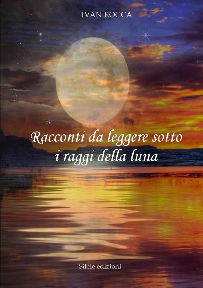 Racconti da leggere sotto i raggi della luna.