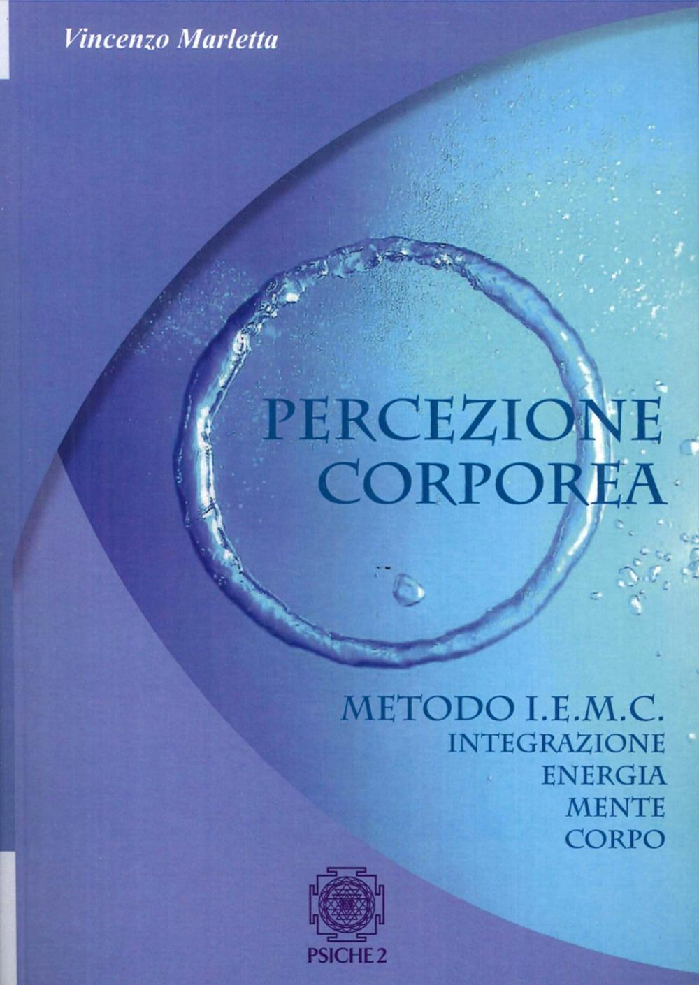Percezione Corporea. Metodo I.E.M.C. Integrazione Energia Mente Corpo.