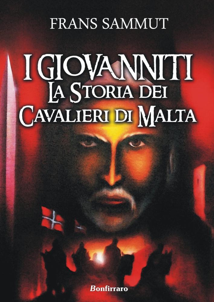 I Giovanniti. La storia dei cavalieri di Malta.
