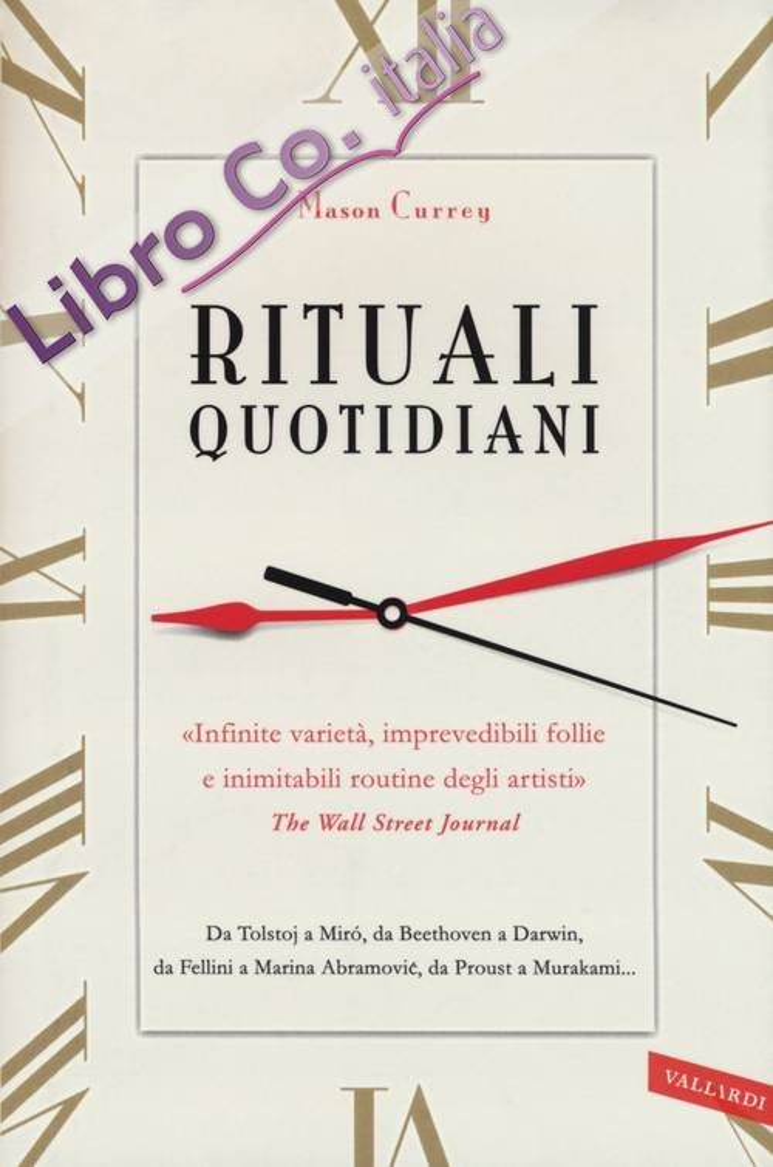 Rituali quotidiani. Da Tolstoj a Miró, da Beethoven a Darwin, da Fellini a Marina Abramovic, da Proust a Murakami