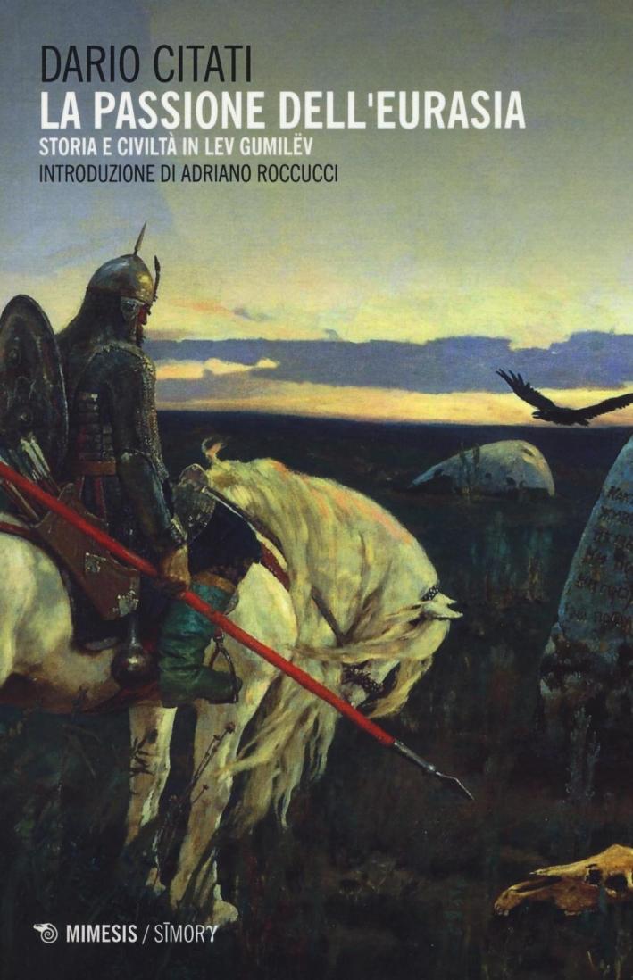 La passione del'Eurasia. Etnogenesi e civiltà in Lev Gumilëv