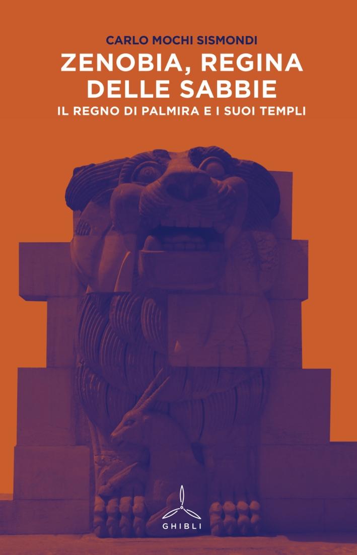 Il regno di Palmyra e i suoi templi. Zenobia, regina delle sabbie