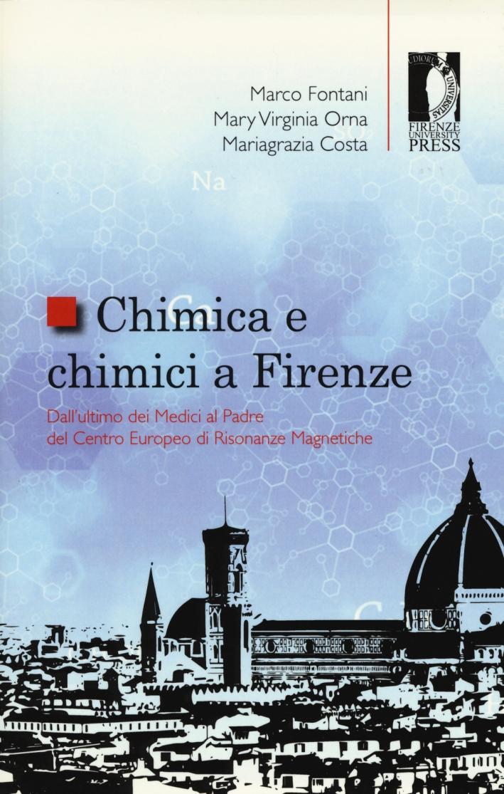 Chimica e chimici a Firenze. Dall'ultimo dei Medici al padre del Centro Europeo di Risonanze Magnetiche