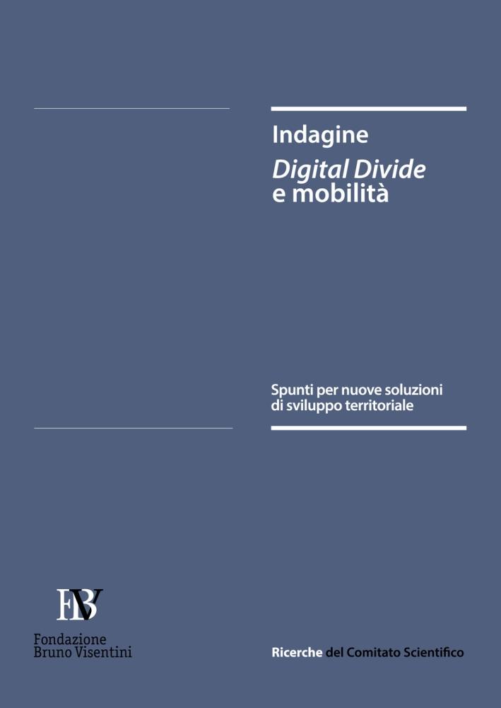 Indagine Digital Divide e mobilità. Spunti per nuove soluzioni di sviluppo territoriale