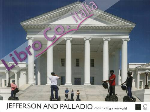 Jefferson and Palladio. Constructing a New World